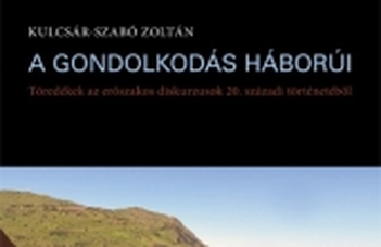 Kulcsár-Szabó Zoltán, A gondolkodás háborúi: Töredékek az erőszakos diskurzusok 20. századi történetéből