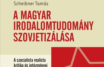 Scheibner Tamás, A magyar irodalomtudomány szovjetizálása: a szocialista realista kritika és intézményei, 1945-1953
