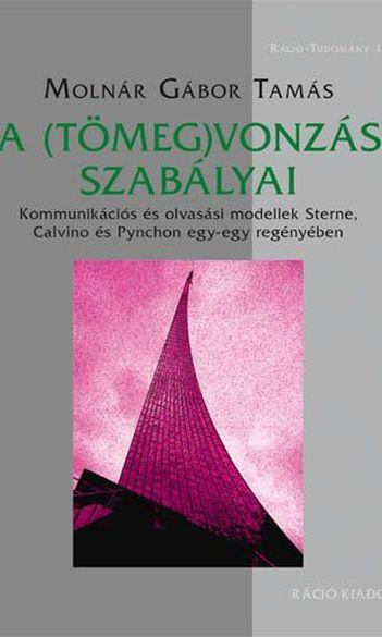 Molnár Gábor Tamás, A (tömeg)vonzás szabályai: kommunikációs és olvasási modellek Sterne, Calvino és Pynchon egy-egy regényében