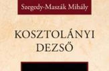 Szegedy-Maszák Mihály: Kosztolányi Dezső