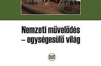 Szegedy-Maszák Mihály (főszerk.), Vincze Ferenc, Zákány Tóth Péter (szerk.), Nemzeti művelődés, egységesülő világ