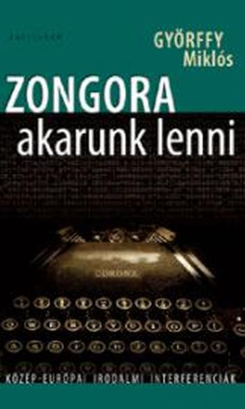 Györffy Miklós: Zongora akarunk lenni: közép-európai irodalmi interferenciák