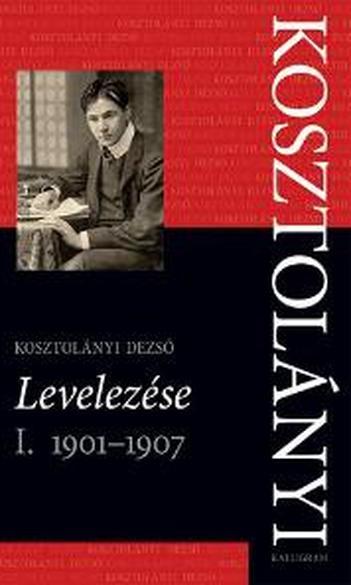Kosztolányi Dezső Levelezése I., 1901–1907, szerk. Buda Attila, s.a.r. Buda Attila, Józan Ildikó, Sárközi Éva
