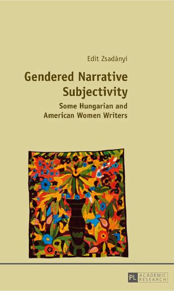 Zsadányi Edit, Gendered Narrative Subjectivity, Some Hungarian and American Women Writers