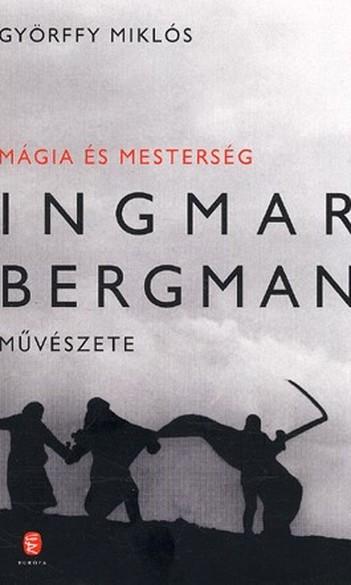 Györffy Miklós, Mágia és mesterség: Ingmar Bergman művészete