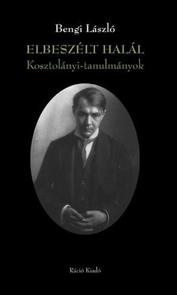 Bengi László,  Elbeszélt halál: Kosztolányi-tanulmányok