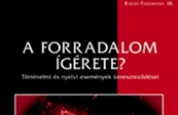 Bónus Tibor, Lőrincz Csongor, Szirák Péter (szerk.), A forradalom ígérete? Történelmi és nyelvi események kereszteződései