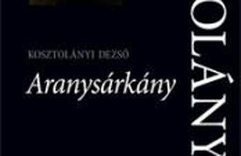 Bengi László, Parádi Andrea (sajtó alá rend.), Kosztolányi Dezső, Aranysárkány: Kritikai kiadás