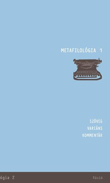 Déri Balázs, Kelemen Pál, Krupp József, Tamás Ábel (szerk.), Metafilológia 1. Szöveg – variáns – kommentár