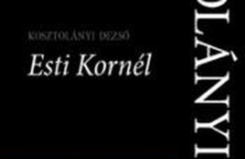 Kosztolányi Dezső, Esti Kornél, szerk. Tóth-Czifra Júlia és Veres András, a kéziratot sajtó alá rendezte Józan Ildikó