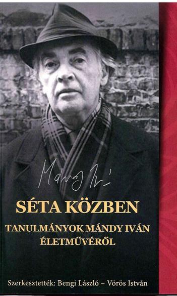 Bengi László és Vörös István (szerk.): Séta közben. Tanulmányok Mándy Iván életművéről
