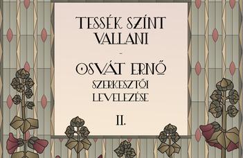 Kosztolánczy Tibor és Nemeskéri Erika (szerk.): Tessék színt vallani. Osvát Ernő szerkesztői levelezése I–II.
