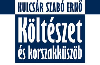 Kulcsár Szabó Ernő: Költészet és korszakküszöb - Klasszikusok a modernség fordulópontján