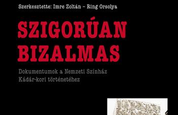 Imre Zoltán – Ring Orsolya (szerk.), Szigorúan bizalmas – Dokumentumok a Nemzeti Színház Kádár-kori történetéhez