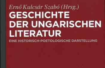 Kulcsár Szabó Ernő (szerk.), Geschichte der ungarischen Literatur: Eine historisch-poetologische Darstellung